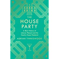 The House Party: A Short History of Leisure, Pleasure and the Country House Weekend