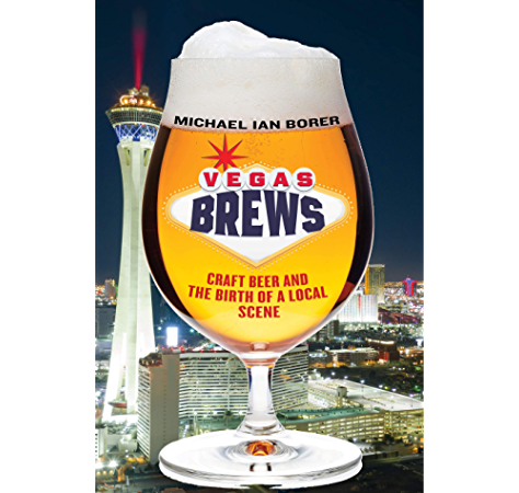 Vegas Brews Craft Beer And The Birth Of A Local Scene Kindle Edition By Borer Michael Ian Politics Social Sciences Kindle Ebooks Amazon Com