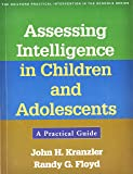 Assessing Intelligence in Children and Adolescents: A Practical Guide (The Guilford Practical Intervention in the Schools Series)