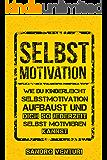 Selbstmotivation: Wie du kinderleicht Selbstmotivation aufbaust und dich so jederzeit selbst motivieren kannst