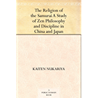 The Religion of the Samurai A Study of Zen Philosophy and Discipline in China and Japan (English Edition)