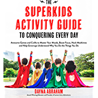 The Superkids Activity Guide to Conquering Every Day: Awesome Games and Crafts to Master Your Moods, Boost Focus, Hack…