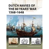 Dutch Navies of the 80 Years' War 1568–1648 (New Vanguard)