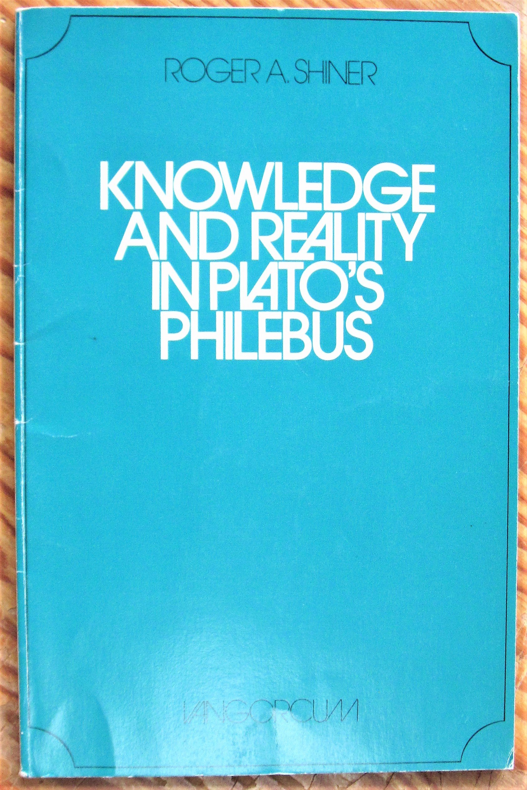 "Knowledge and Reality in Plato's ""Philebus"", Shiner, Roger"