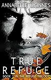 True Refuge (The Refuge Trilogy Book 1)