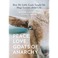 Peace, Love, Goats: How My Little Goats Taught Me Huge Lessons about Life