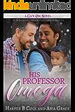 His Professor Omega: M/M Non-Shifter Alpha/Omega MPREG (Cafe Om Book 7)