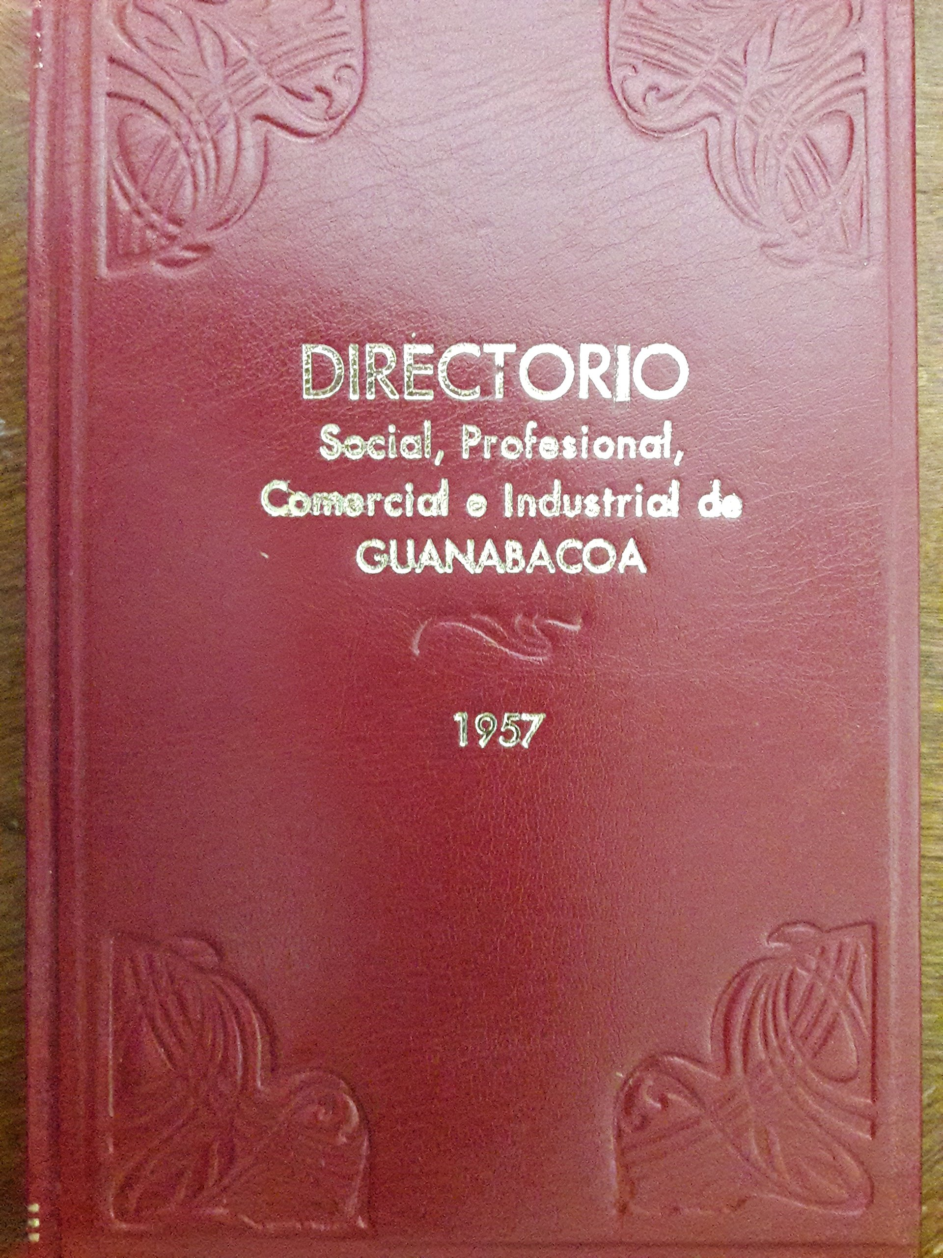 Directorio social,profesional,comercial,e industrial de guanabacoa,habana,cuba.1957. (Spanish) Hardcover – 1957