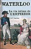 Waterloo : La vie intime de l'empereur