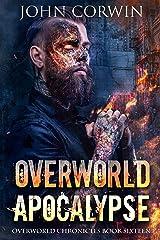 Overworld Apocalypse: Overworld Chronicles Book Sixteen Kindle Edition