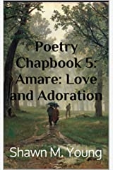Poetry Chapbook 5: Amare: Love and Adoration Kindle Edition