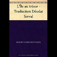 L'Île au trésor - Traduction Déodat Serval (French Edition)