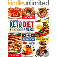 The Essential Keto Diet for Beginners #2020: 5-Ingredient Affordable, Quick & Easy Ketogenic Recipes | Lose Weight, Cut Cholesterol & Reverse Diabetes | 30-Day Keto Meal Plan