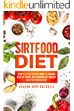SIRTFOOD DIET: Complete Step-by-Step Guide To Cooking Healthy Dishes and Losing Weight Quickly With The Sirtfood Diet