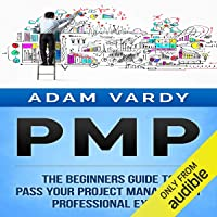PMP: The Beginners Guide to Pass Your Project Management Professional Exam