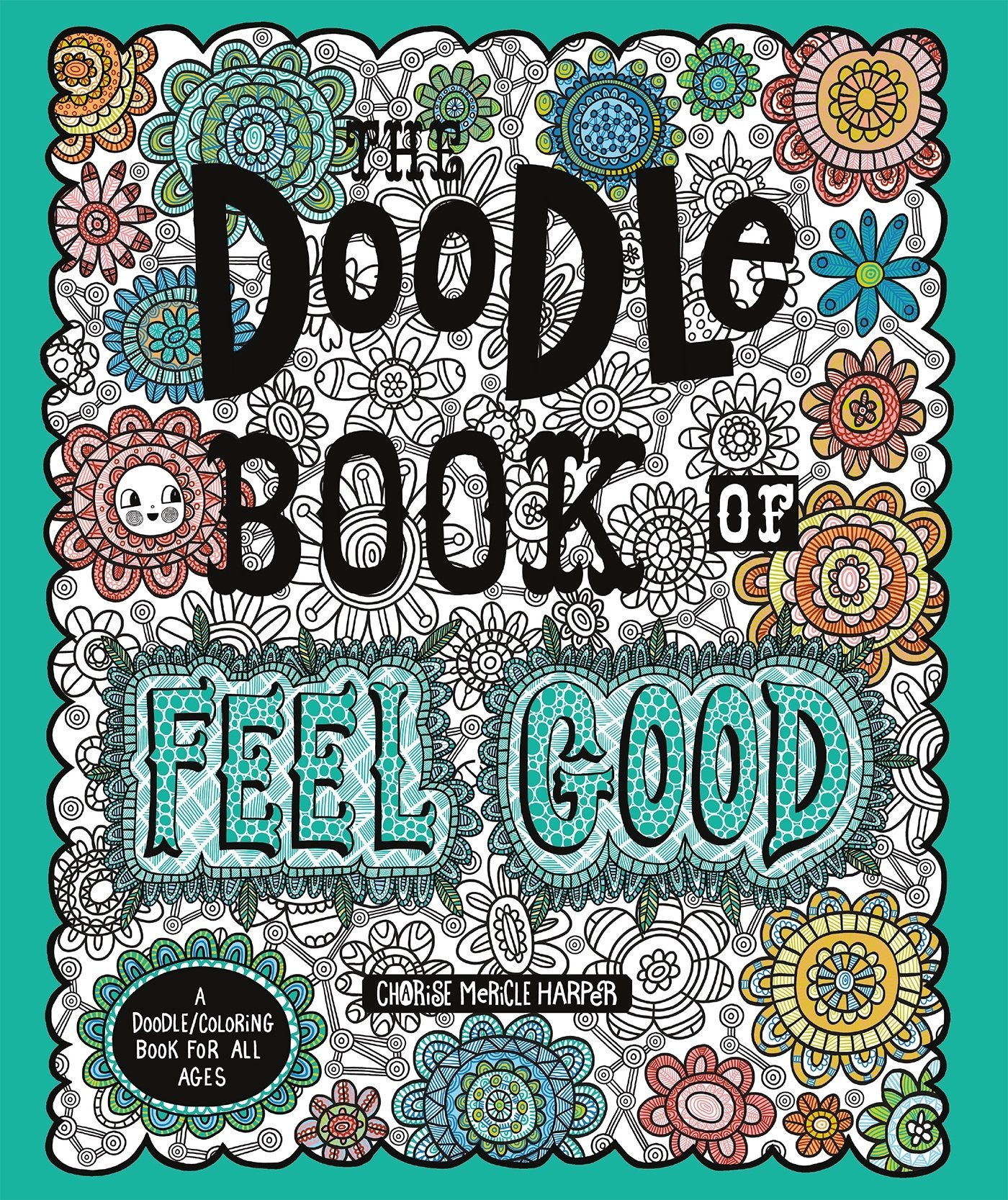 The Doodle Book Of Feel Good A Coloring For All Ages Charise Mericle Harper 9781250120830 Amazon Books