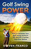 Golf: Swing Power - How to Increase Your Golf Swing Distance 10X and Hit it Farther than Ever Before (golf swing, chip shots, golf putt, lifetime sports, pitch shots, golf basics)