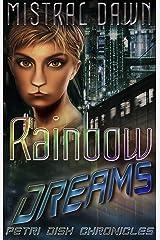 Rainbow Dreams (Petri Dish Chronicles Book 1) Kindle Edition