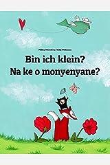 Bin ich klein? Na ke o monyenyane?: Zweisprachiges Bilderbuch Deutsch-Nord-Sotho/Sepedi/Pedi/Transvaal-Sotho (zweisprachig/bilingual) (Weltkinderbuch) (German Edition) Kindle Edition