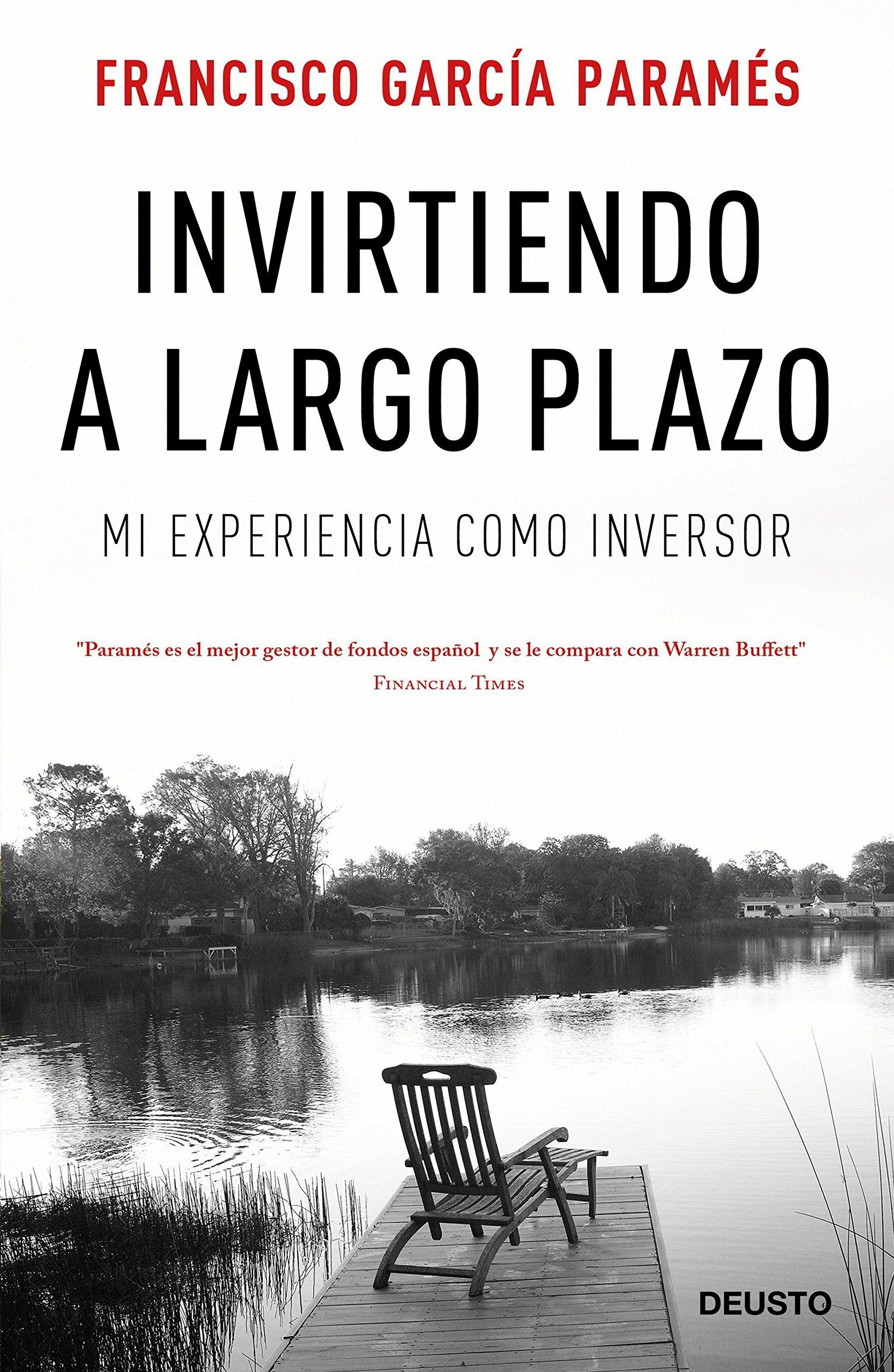 Invirtiendo a largo plazo: Mi experiencia como inversor (Sin colección) Tapa blanda – 4 oct 2016 Francisco García Paramés Deusto 8423425673 Economics