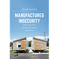 Manufactured Insecurity: Mobile Home Parks and Americans' Tenuous Right to Place
