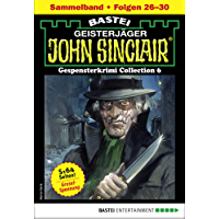 John Sinclair Gespensterkrimi Collection 6 - Horror-Serie: Folgen 26-30 in einem Sammelband (John Sinclair Classics Collection)