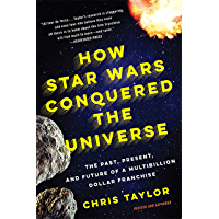 How Star Wars Conquered the Universe: The Past, Present, and Future of a Multibillion Dollar Franchise (English Edition)
