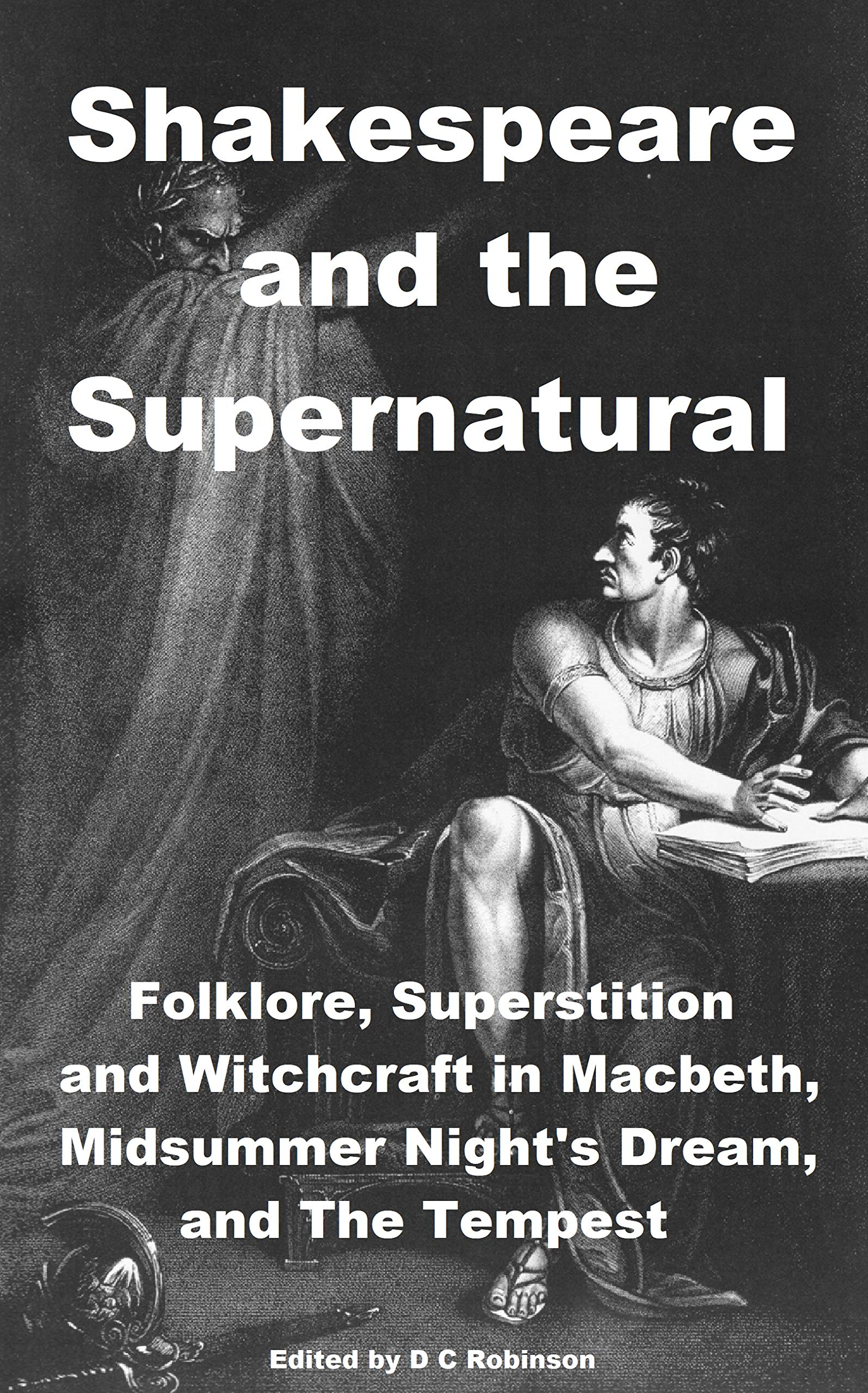 SHAKESPEARE AND THE SUPERNATURAL: FOLKLORE SUPERSSTITION AND WITCHCRAFT (English Edition)