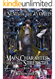 Enemy of the World (Main Character hides his Strength Book 1)