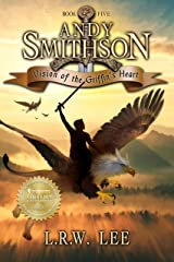 Vision of the Griffin's Heart: Teen & Young Adult Griffin Epic Fantasy Book (Andy Smithson 5) Kindle Edition