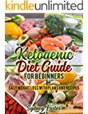 Ketogenic Diet Guide for Beginners: Easy Weight Loss with Plans and Recipes (Keto Cookbook, Complete Lifestyle Plan) (Keto Diet Coach)