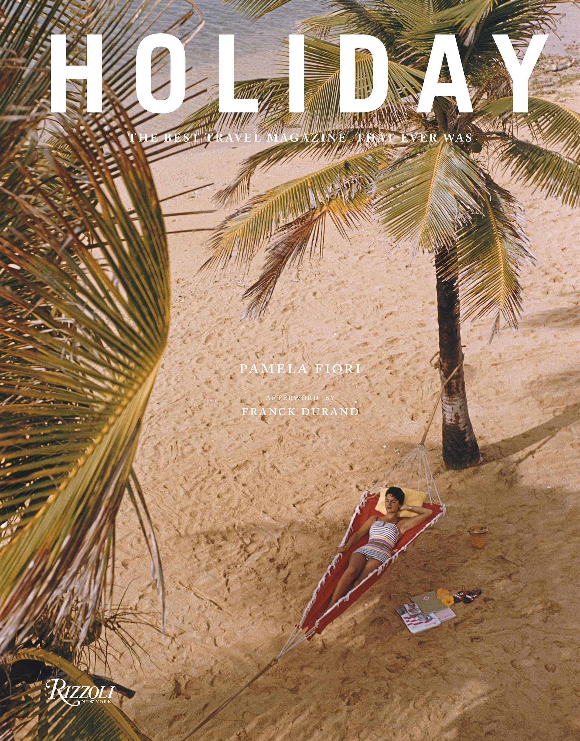 Holiday: The Best Travel Magazine that Ever Was by Rizzoli