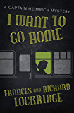 I Want to Go Home (The Captain Heimrich Mysteries)