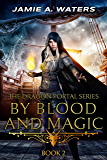 By Blood and Magic (The Dragon Portal Book 2)