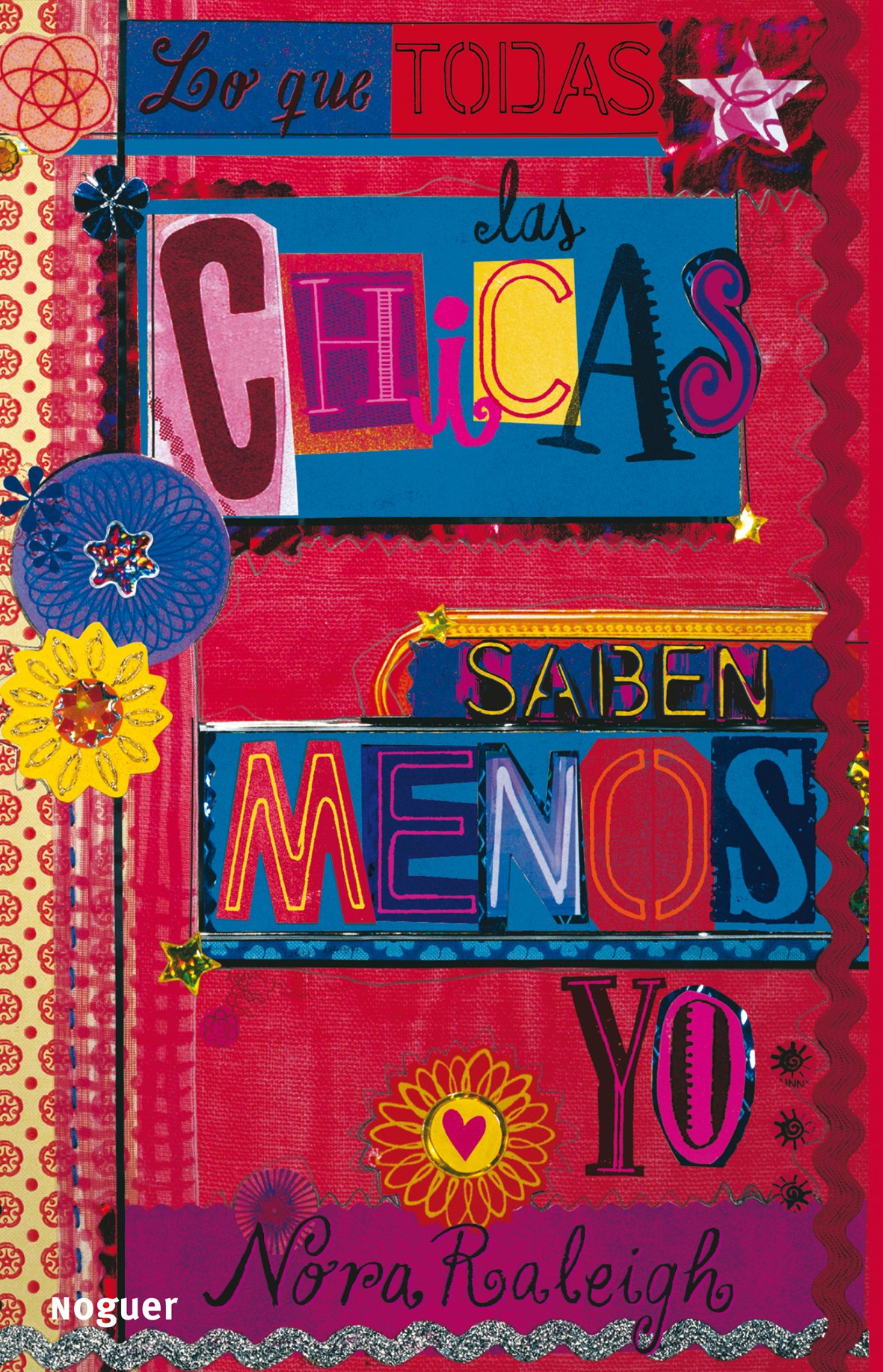 Lo que todas las chicas saben menos yo / What Every Girl Except Me Knows (Noguer Juvenil) (Spanish Edition): Nora Raleigh, Alberto Jimenez Rioja, ...