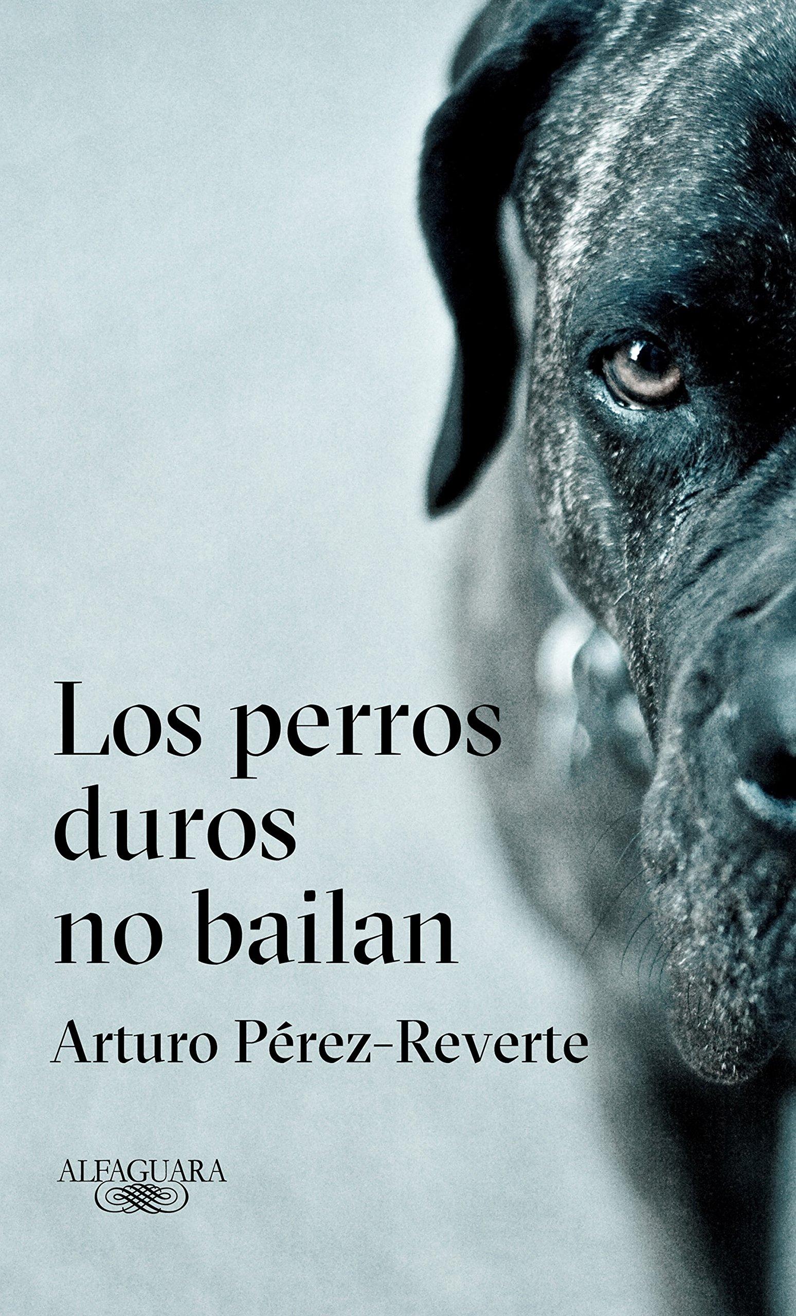 Los perros duros no bailan / Tough Dogs Don't Dance (Spanish Edition)