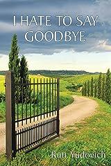 I Hate to Say Goodbye Kindle Edition