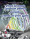 Prime Numbers, Quantum Physics and a Journey to the Centre of Your Mind