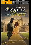 Somente em teus braços (Libertinos  Livro 2) (Portuguese Edition)