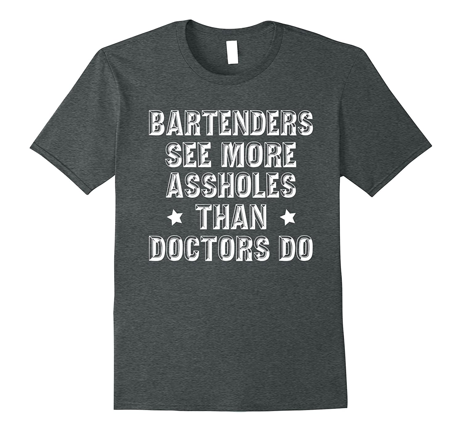 Bartenders See More Assholes Than Doctors Do Funny T-Shirts