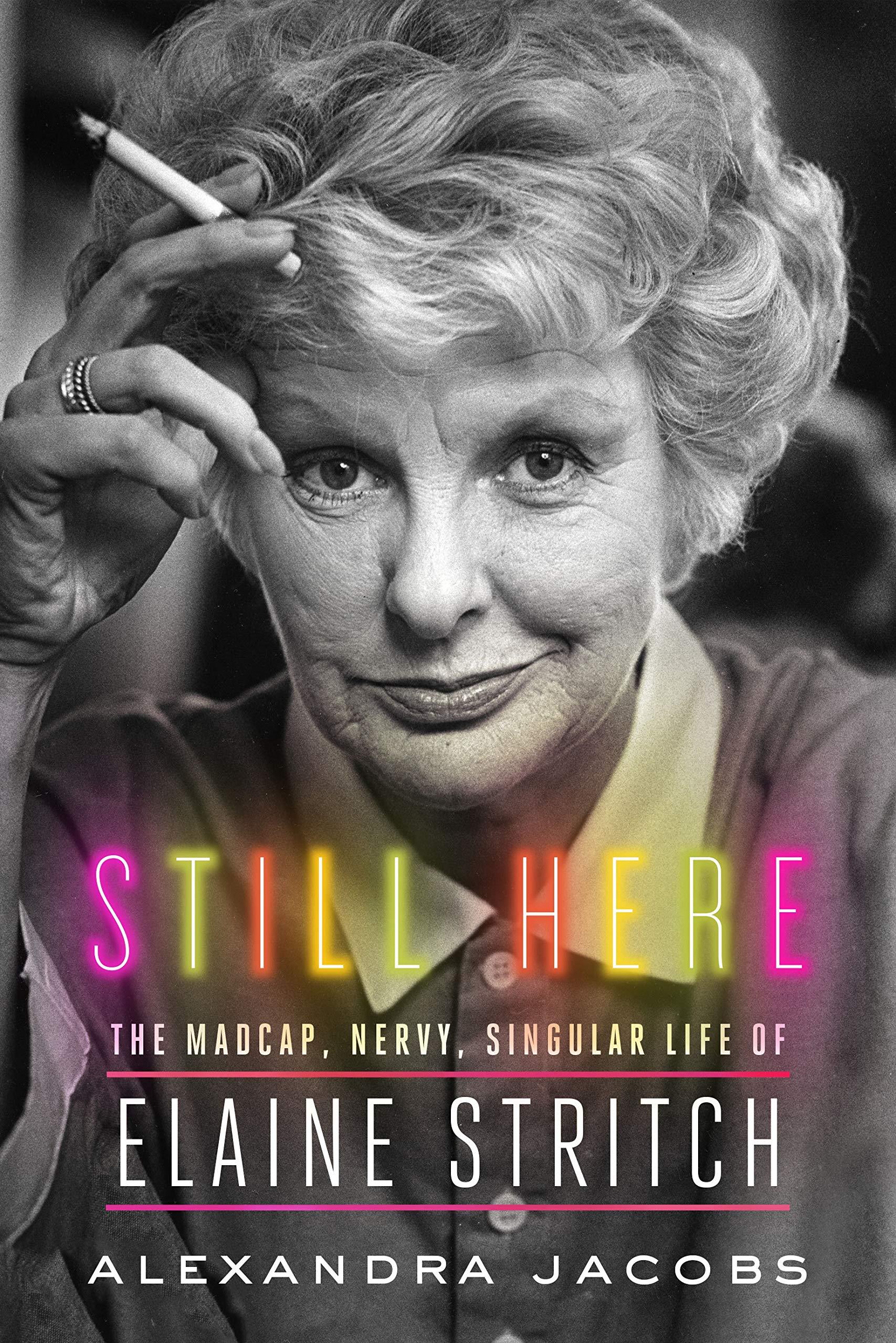 Still Here: The Madcap, Nervy, Singular Life of Elaine Stritch