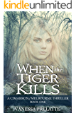 When the Tiger Kills: A Cimarron/Melbourne Thriller - Book One