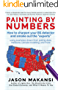 """Painting By Numbers: How to sharpen your BS detector and smoke out the """"experts"""" (English Edition)"""