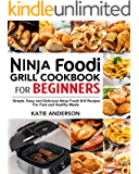 Ninja Foodi Grill Cookbook for Beginners: Simple, Easy and Delicious Ninja Foodi grill Recipes For Fast and Healthy…