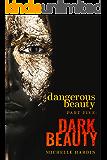 Dangerous Beauty: Part Five: Dark Beauty (Dangerous Beauty  Book 5)
