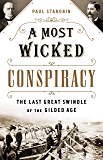 A Most Wicked Conspiracy: The Last Great Swindle of the Gilded Age