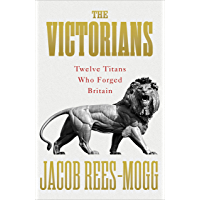 The Victorians: Twelve Titans who Forged Britain
