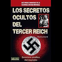 Los secretos ocultos del Tercer Reich: Dossiers ocultos del nazismo (Historia Bélica)