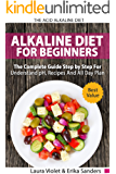 The Acid Alkaline Diet for Beginners: The Complete Guide Step By Step For Understand pH, Recipes And All Day Plan: Acid Foods, Anti Inflammatory Diet And Recipes