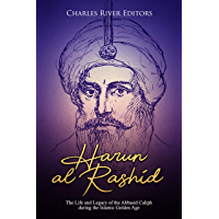Harun al-Rashid: The Life and Legacy of the Abbasid Caliph during the Islamic Golden Age (English Edition)